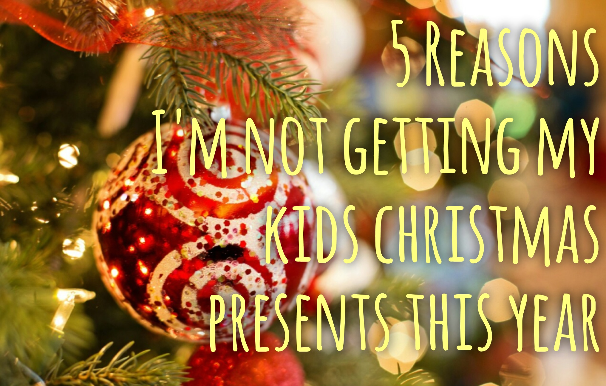 5 Reasons I\'m not Buying my Kids Christmas Presents this Year - My ...